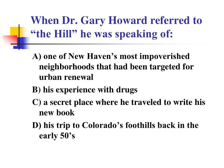 """When Dr. Gary Howard referred to """"the Hill"""" he was speaking of:"""