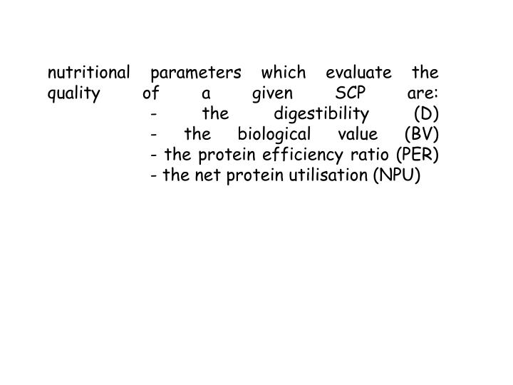 nutritional parameters which evaluate the quality of a given SCP are: