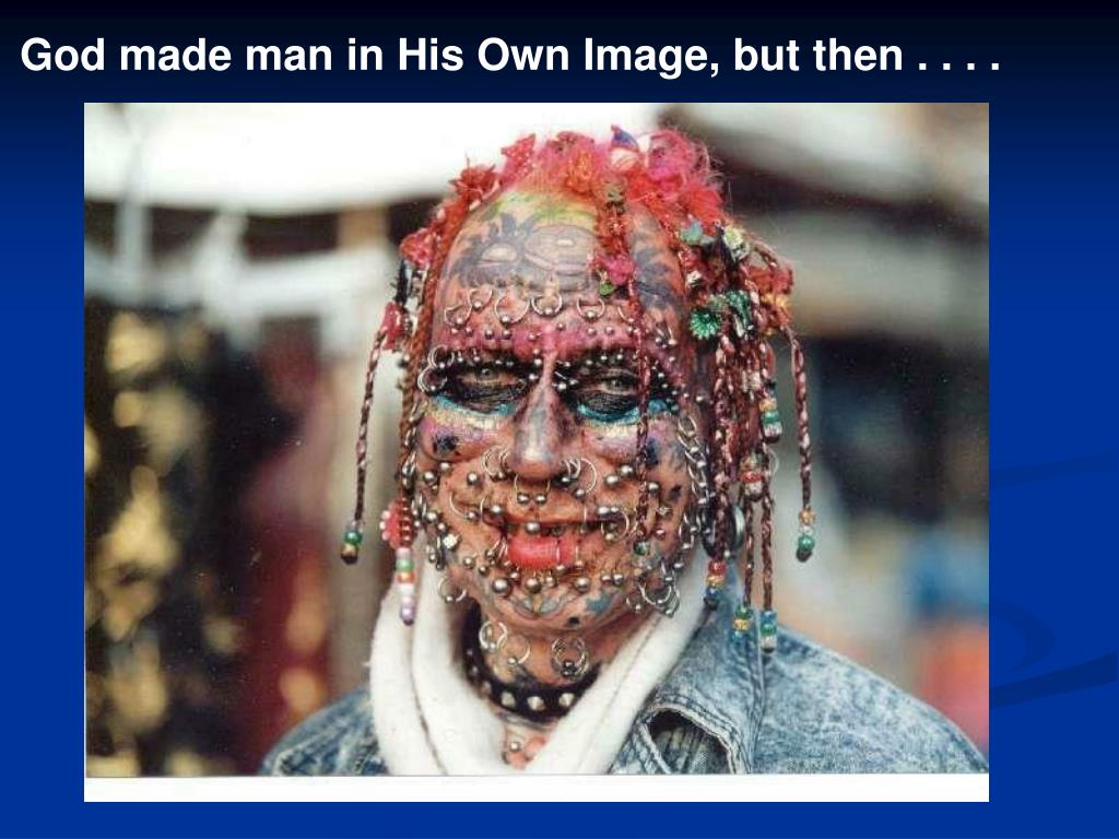God made man in His Own Image, but then . . . .
