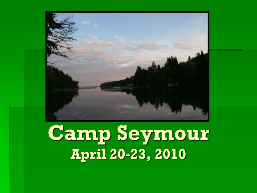 camp seymour april 20 23 2010 l.