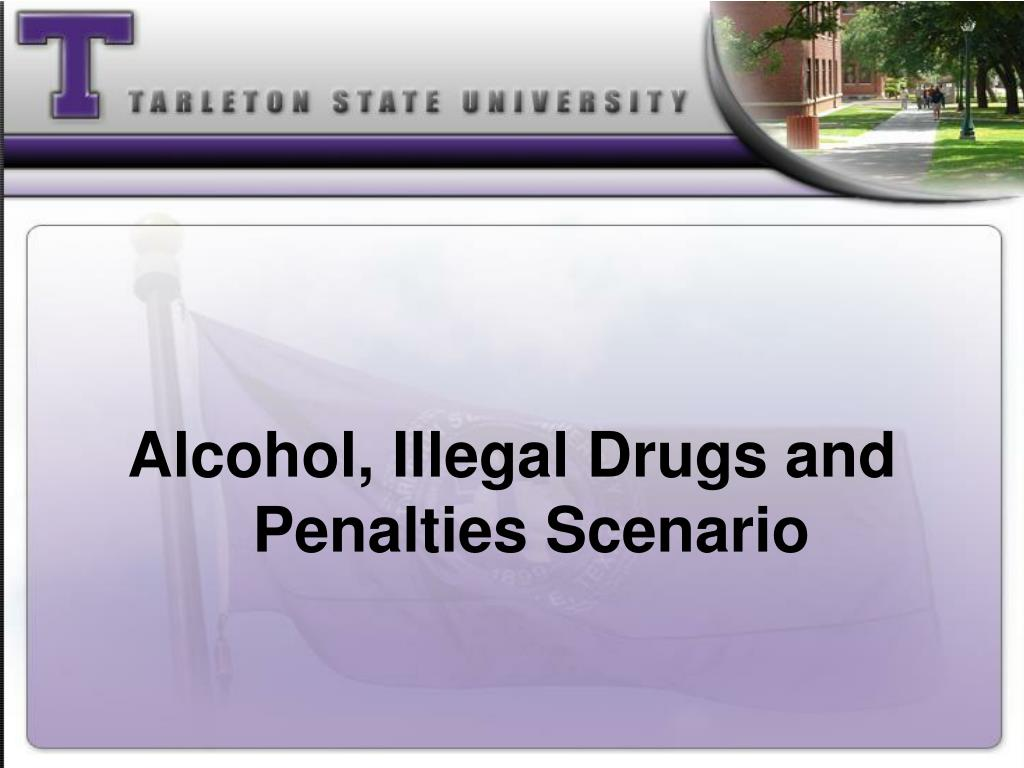 Alcohol, Illegal Drugs and Penalties Scenario