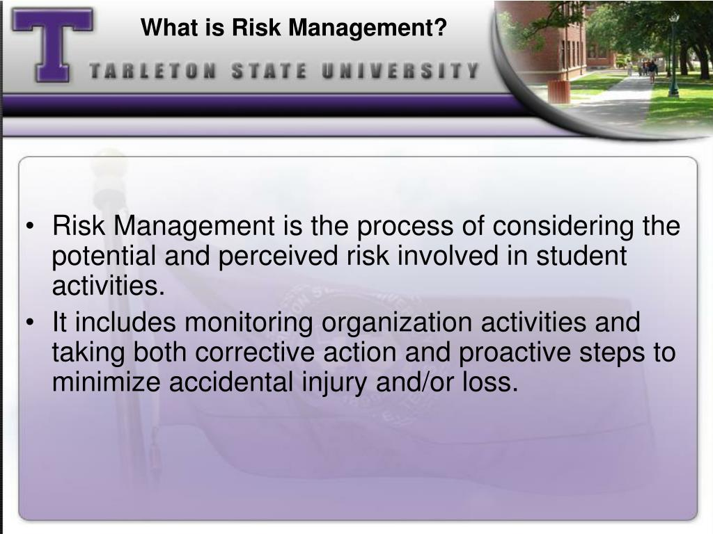 Risk Management is the process of considering the potential and perceived risk involved in student activities.