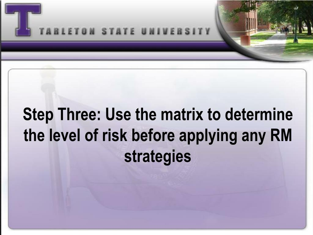Step Three: Use the matrix to determine the level of risk before applying any RM strategies