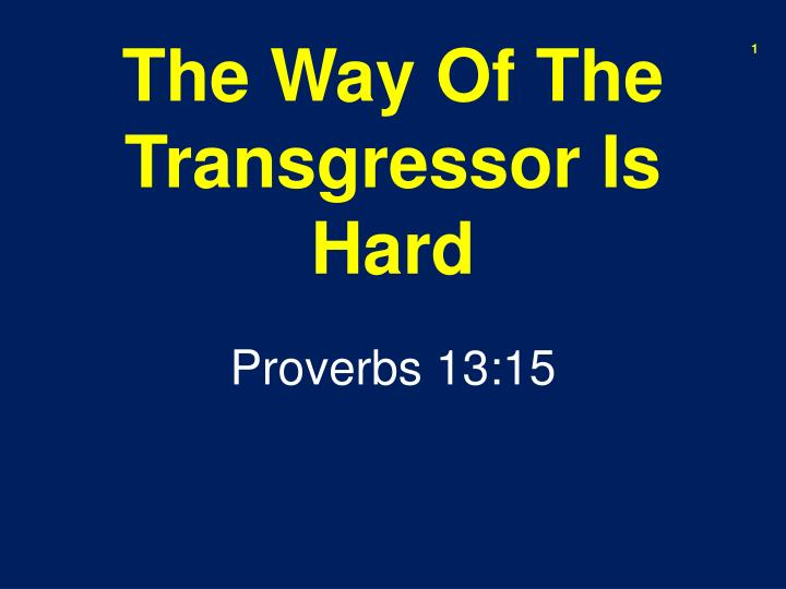 the way of the transgressor is hard n.