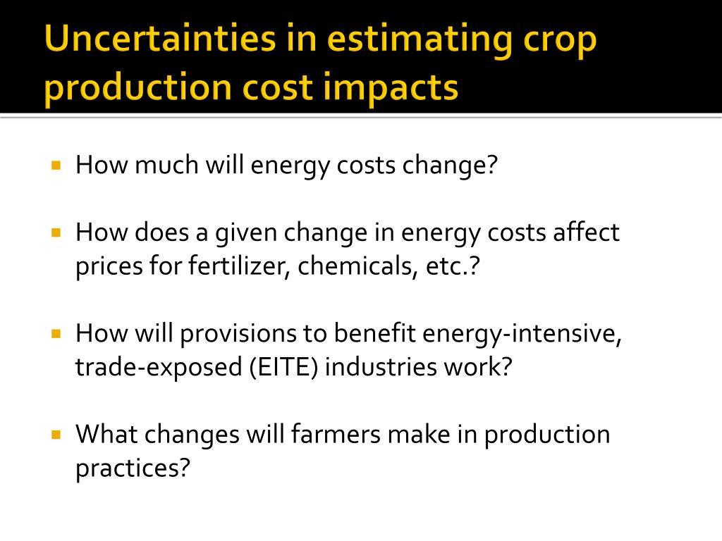 Uncertainties in estimating crop production cost impacts