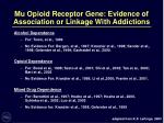 mu opioid receptor gene evidence of association or linkage with addictions