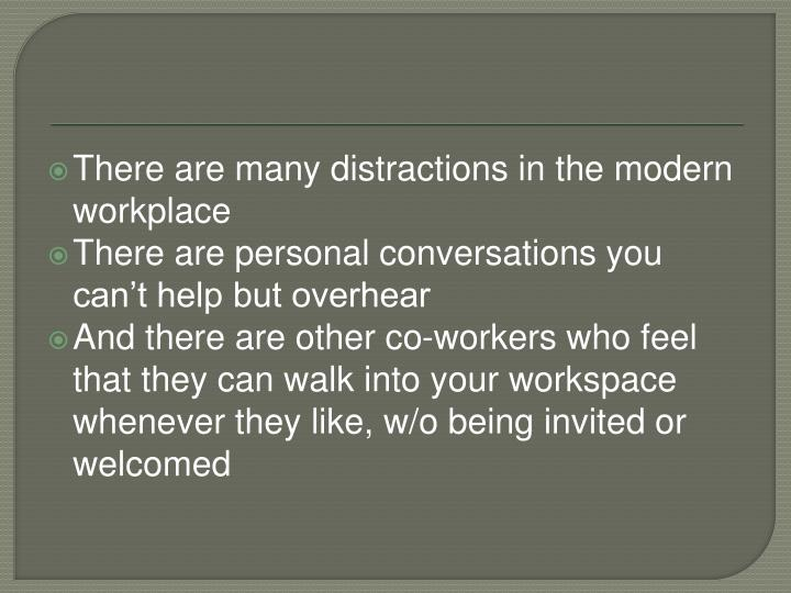 There are many distractions in the modern workplace