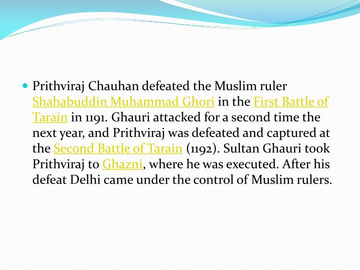 Prithviraj Chauhan defeated the Muslim ruler