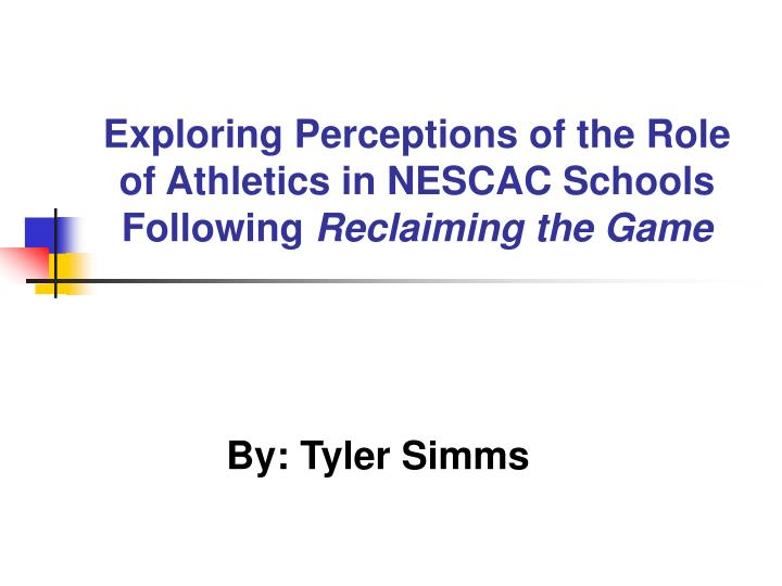 Exploring perceptions of the role of athletics in nescac schools following reclaiming the game