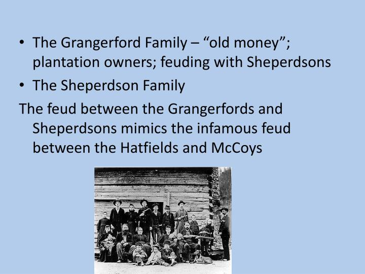 "The Grangerford Family – ""old money""; plantation owners; feuding with Sheperdsons"