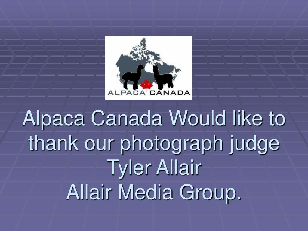 Alpaca Canada Would like to thank our photograph judge