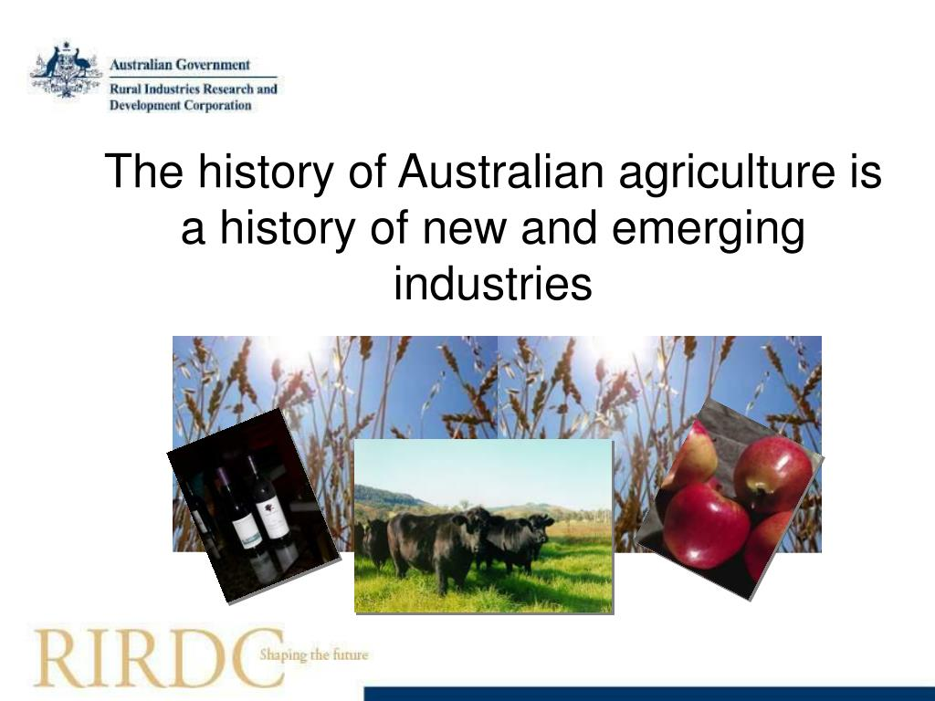 The history of Australian agriculture is a history of new and emerging industries