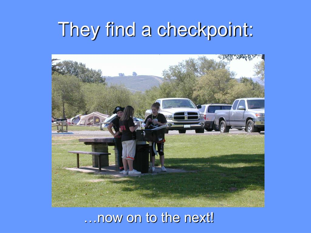 They find a checkpoint: