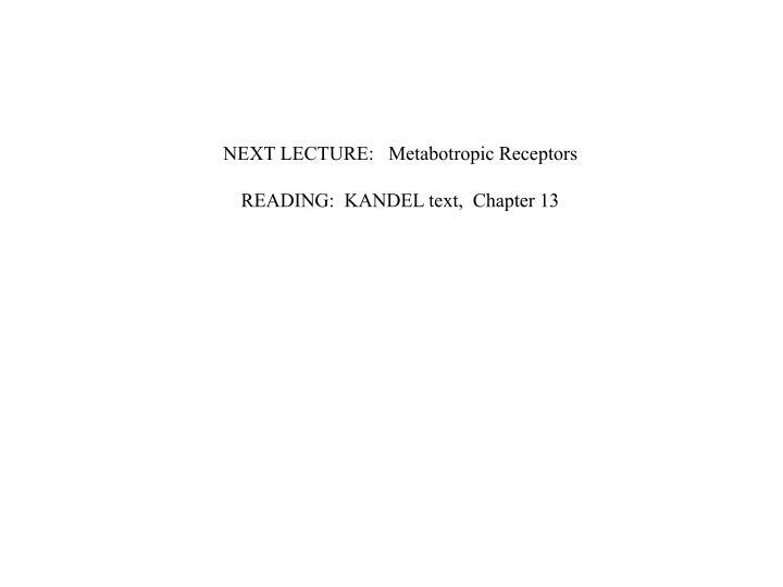 NEXT LECTURE:   Metabotropic Receptors