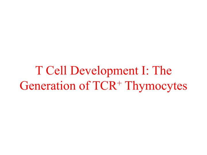 t cell development i the generation of tcr thymocytes n.