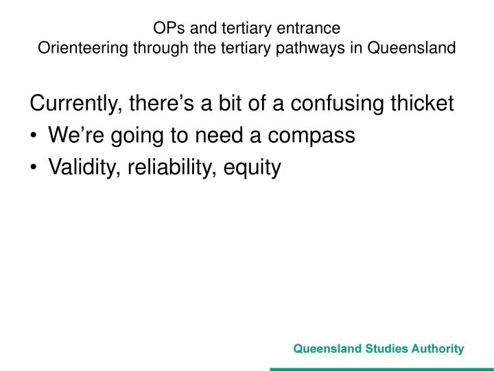 Ops and tertiary entrance orienteering through the tertiary pathways in queensland