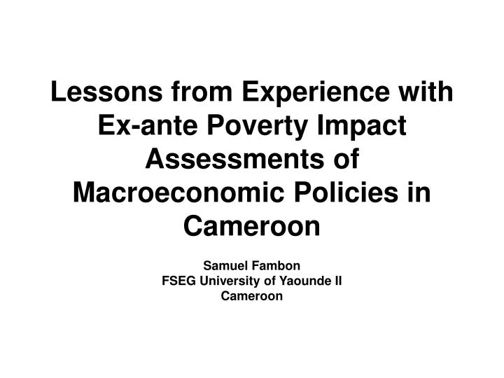 Lessons from Experience with Ex-ante Poverty Impact Assessments of Macroeconomic Policies in Cameroo...