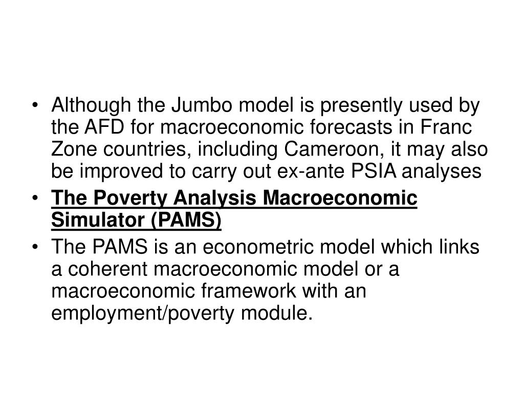 Although the Jumbo model is presently used by the AFD for macroeconomic forecasts in Franc Zone countries, including Cameroon, it may also be improved to carry out ex-ante PSIA analyses