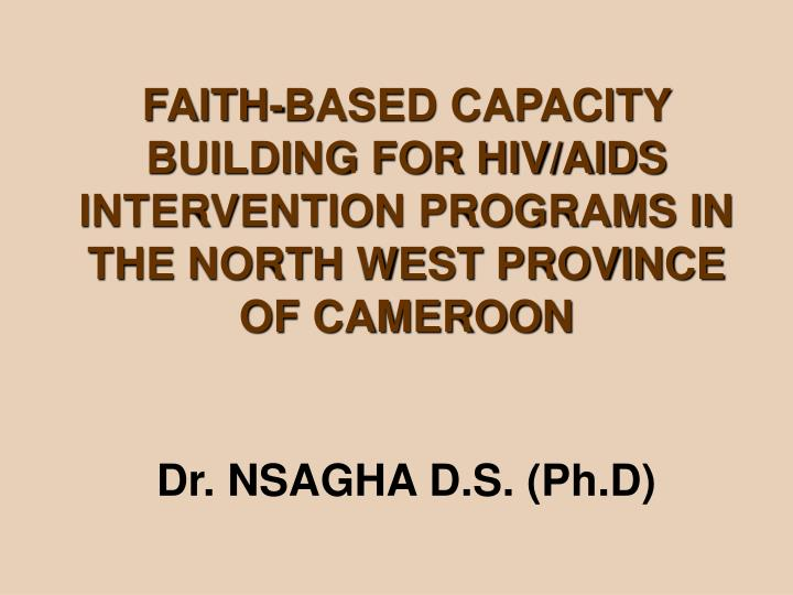 FAITH-BASED CAPACITY BUILDING FOR HIV/AIDS INTERVENTION PROGRAMS IN THE NORTH WEST PROVINCE OF CAMER...