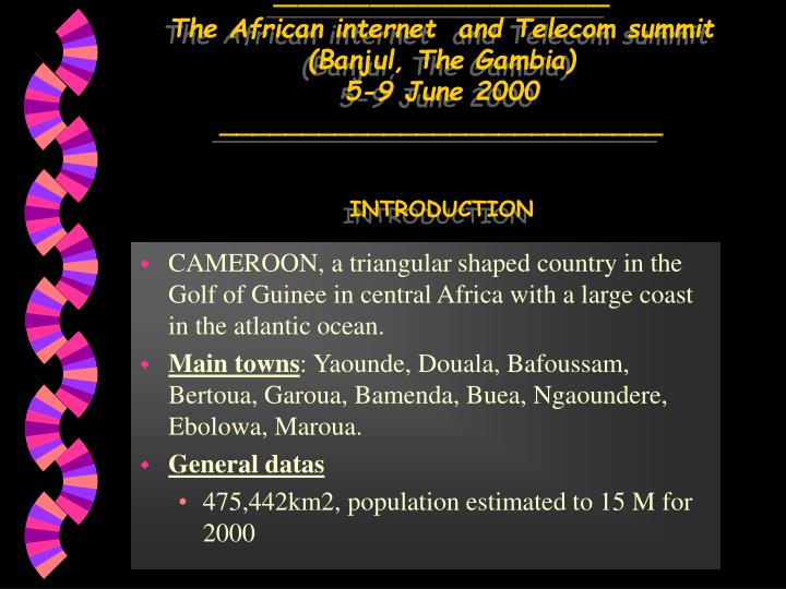The african internet and telecom summit banjul the gambia 5 9 june 2000 introduction