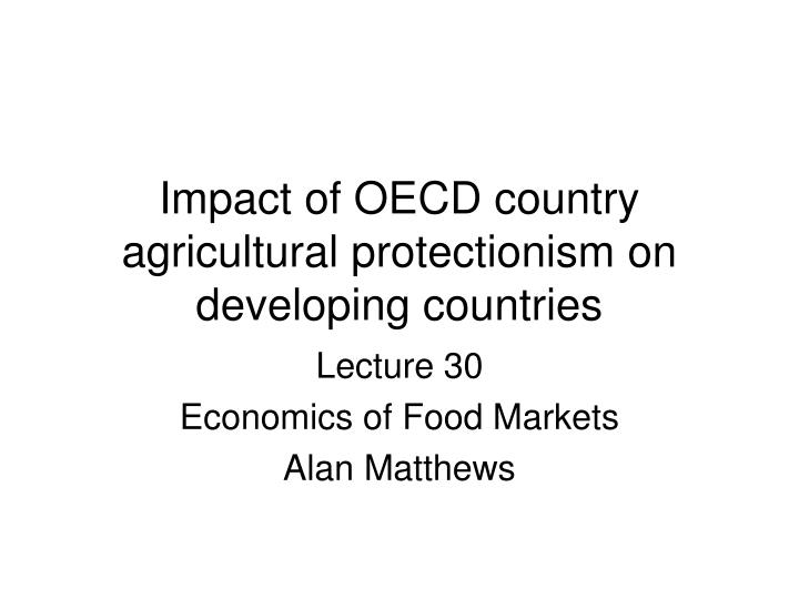 Impact of oecd country agricultural protectionism on developing countries