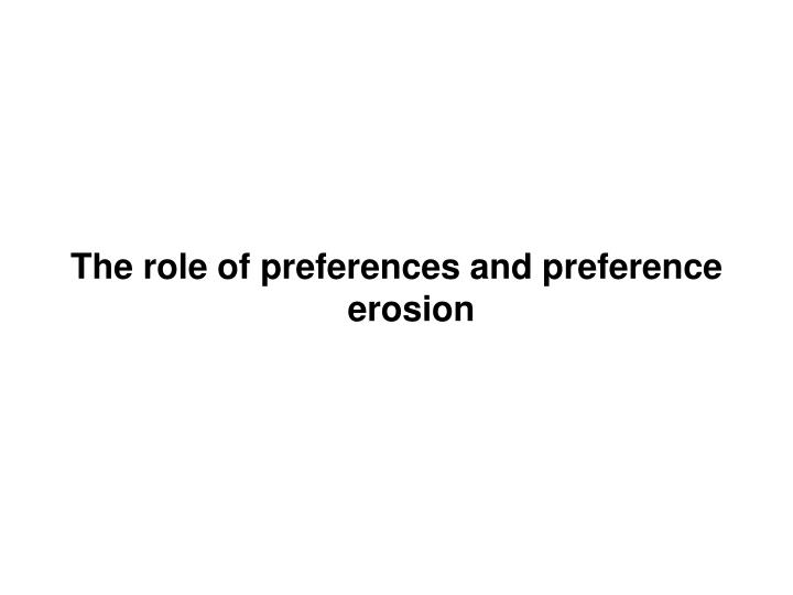 The role of preferences and preference erosion