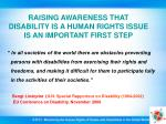 raising awareness that disability is a human rights issue is an important first step