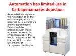 automation has limited use in carbapenamases detection