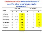 enterobacteriaceae breakpoints revised so need for other newer drugs may be carbapenms