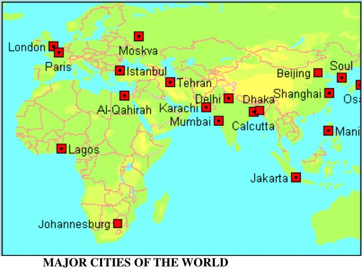 MAJOR CITIES OF THE WORLD
