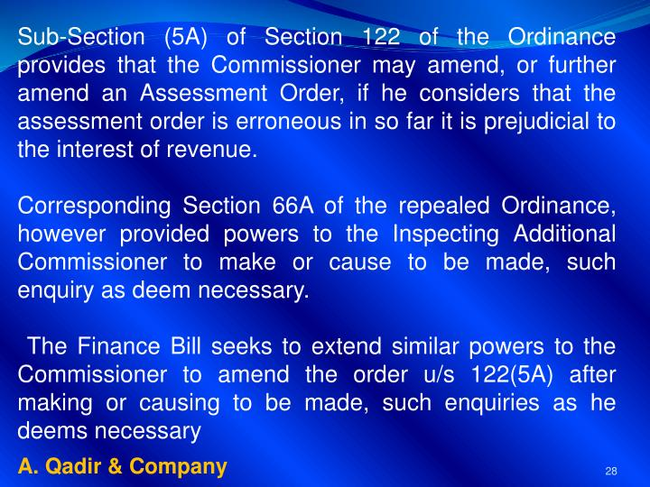 Sub-Section (5A) of Section 122 of the Ordinance provides that the Commissioner may amend, or further amend an Assessment Order, if he considers that the assessment order is erroneous in so far it is prejudicial to the interest of revenue.