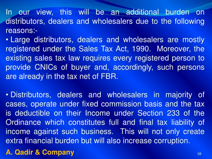 In our view, this will be an additional burden on distributors, dealers and wholesalers due to the following reasons:-