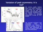 variation of peak asymmetry it is real