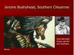 jerome bushyhead southern cheyenne
