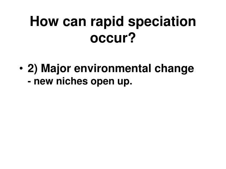 How can rapid speciation occur?