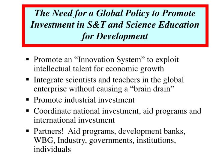 The Need for a Global Policy to Promote Investment in S&T and Science Education for Development