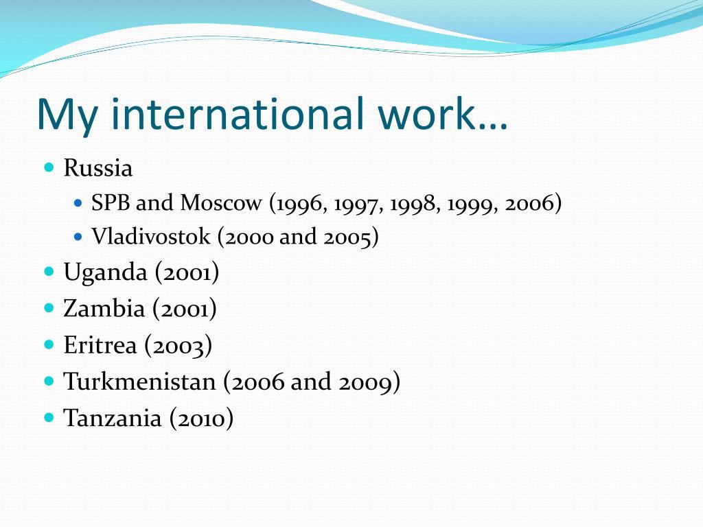 My international work…