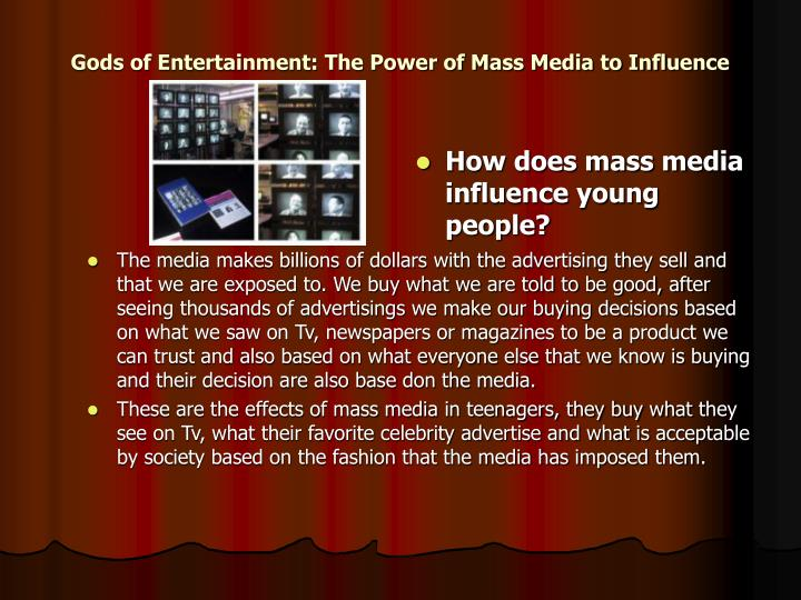 understanding the power of mass media How the media can help shape public opinion if you want to understand what happened there is another side to the story because mass media can also have a.