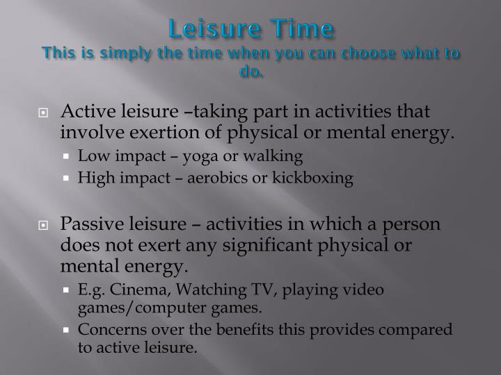 Leisure time this is simply the time when you can choose what to do