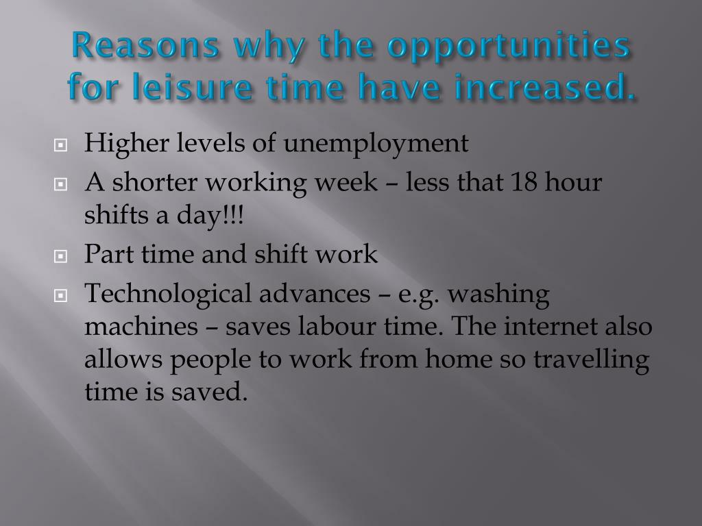 Reasons why the opportunities for leisure time have increased.