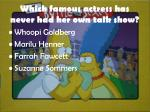 which famous actress has never had her own talk show