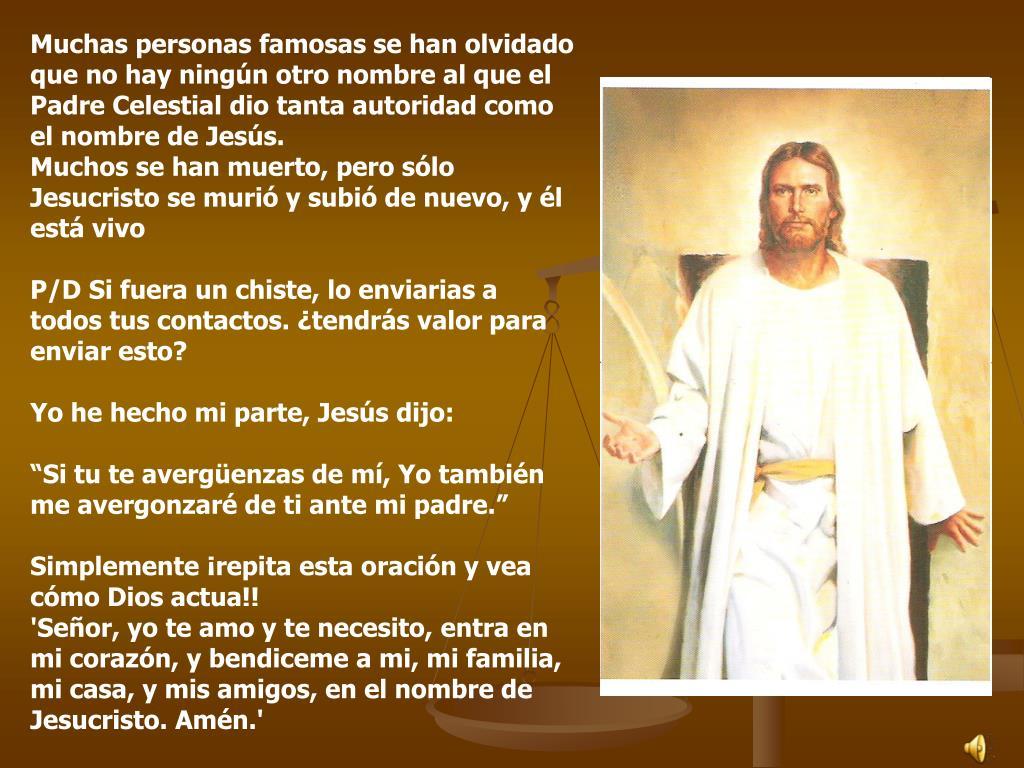 Muchas personas famosas se han olvidado que no hay ningún otro nombre al que el Padre Celestial dio tanta autoridad como el nombre de Jesús.