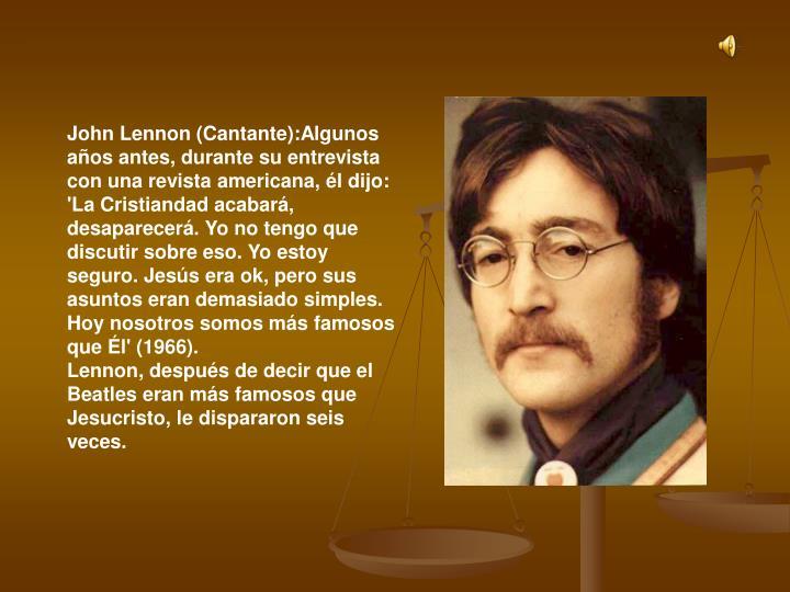 John Lennon (Cantante):Algunos años antes, durante su entrevista con una revista americana, él dij...