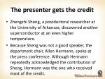 the presenter gets the credit