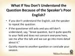 what if you don t understand the question because of the speaker s poor english