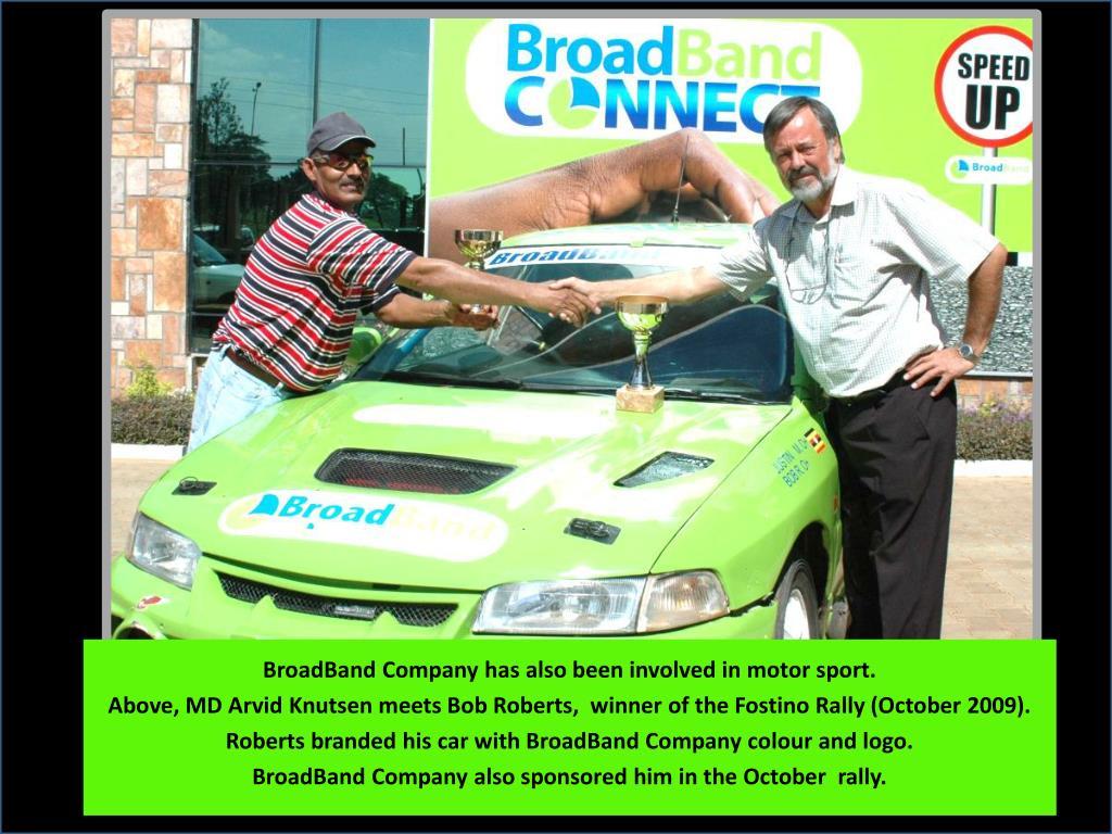 BroadBand Company has also been involved in motor sport.