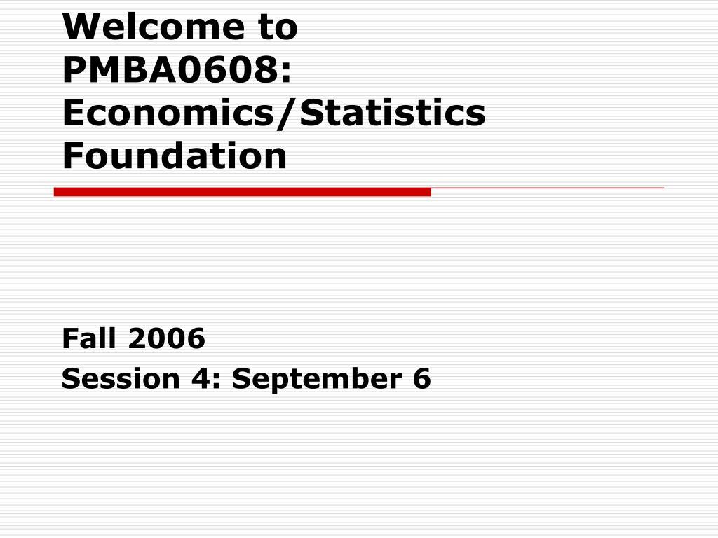 welcome to pmba0608 economics statistics foundation l.