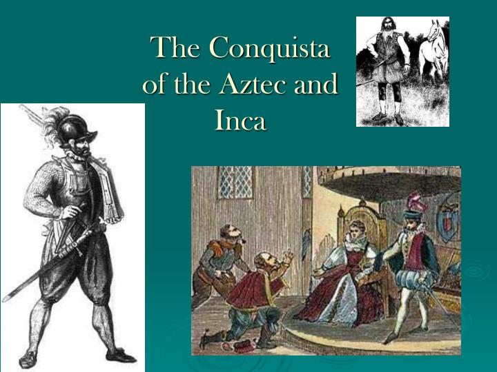 the conquista of the aztec and inca n.
