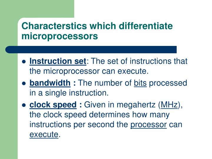 Characterstics which differentiate microprocessors