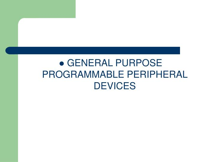 GENERAL PURPOSE PROGRAMMABLE PERIPHERAL DEVICES